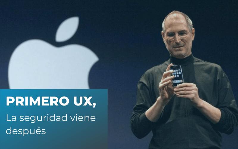 Este es el orden que le gustaba a Steve Jobs Primero UX, la seguridad viene después