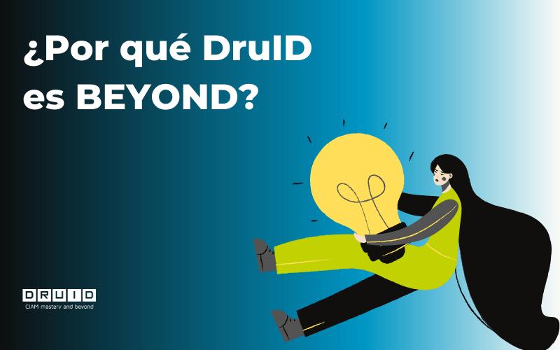 ¿Por qué DruID es CIAM mastery & Beyond?